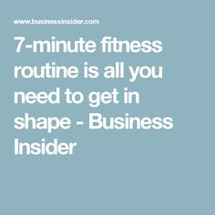 7-minute fitness routine is all you need to get in shape - Business Insider