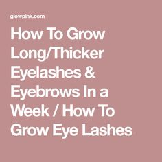 How To Grow Long/Thicker Eyelashes & Eyebrows In a Week / How To Grow Eye Lashes Long Thick Eyelashes, How To Grow Eyelashes, Thicker Eyelashes, Longer Eyelashes, Natural Eyelashes, Natural Hair, Sparse Eyebrows, Thin Eyebrows, Permanent Eyebrows