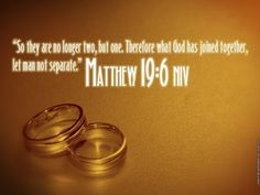 """""""So they are no longer two, but one, Therefore what God has joined together, let man not separate"""". Matthew 19:6"""