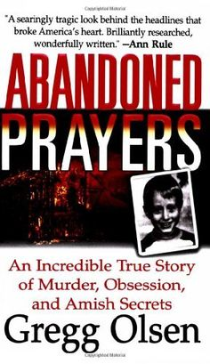 Abandoned Prayers: The Incredible True Story of Murder, Obsession and Amish Secrets (St. Martin's True Crime Library) by Gregg Olsen. $7.99