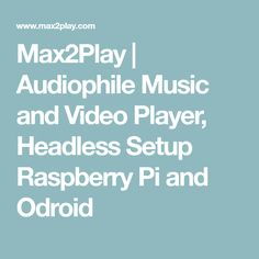Max2Play | Audiophile Music and Video Player, Headless Setup Raspberry Pi and Odroid