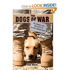 The Dogs of War: The Courage, Love, and Loyalty of Military Working Dogs: Lisa Rogak: 9781250009463: Amazon.com: Books
