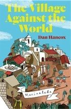 The Village Against the World by Dan Hancox – review | Books | The Guardian
