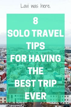 8 Solo Travel Tips for Having the Best Trip Ever - Free Ebook! | Lavi was here.