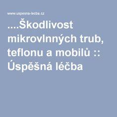 ....Škodlivost mikrovlnných trub, teflonu a mobilů :: Úspěšná léčba