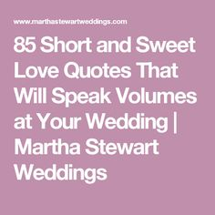 85 Short and Sweet Love Quotes That Will Speak Volumes at Your Wedding | Martha Stewart Weddings