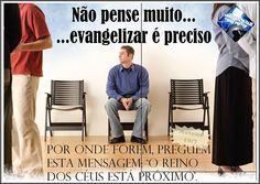 NAO PENSE MUITO, EVANGELIZAR E PRECISO