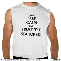 Keep calm and Trust the Seahorses Sleeveless Tees