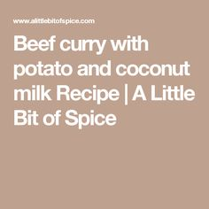 Beef curry with potato and coconut milk Recipe | A Little Bit of Spice