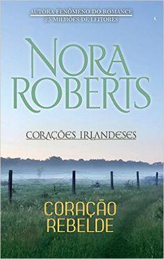 Coração Rebelde - Saga Corações Irlandeses. Volume 3/3 - Livros na Amazon.com.br
