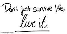 Dont just survive life, live it life quotes quotes quote happy life happiness live life lessons live it
