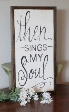 Wood Frame Scripture Quote Then Sings My Soul Distressed Wood Framed Signs by WillowHillSig. Wood Signs Sayings, Wooden Signs, Country Wood Signs, Painted Signs, Pallet Art, Pallet Signs, Kitchen Wall Quotes, Painting Quotes, Painting Canvas