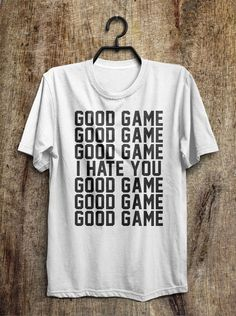 good game good game good game i hate you good game t shirt – Shirtoopia