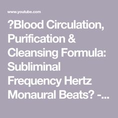 ★Blood Circulation, Purification & Cleansing Formula: Subliminal Frequency Hertz Monaural Beats★ - YouTube