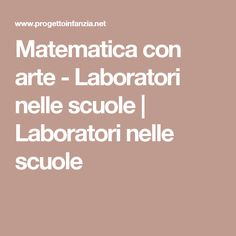 Matematica con arte - Laboratori nelle scuole   Laboratori nelle scuole