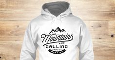 Mountains Are Calling Sweatshirt from Love The Mountains &lts , a custom product made just for you by Teespring. With world-class production and customer support, your satisfaction is guaranteed. - The Mountains Are Calling And I Must Go