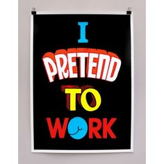 I pretend to work