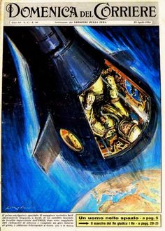 """23rd April 1961 - On 12th April 1961, Soviet cosmonaut Yuri Gagarin is the first human to travel into space on Vostok spacecraft. The Space Age in """"La Domenica del Corriere"""" (Italy 1950's-60's) Art by Walter Molino La Domenica del Corriere (The Sunday of the Corriere) was a weekly newsmagazine whose first issue was published on 8th January 1899. Its name was after the eminent Milan newspaper Corriere della Sera."""