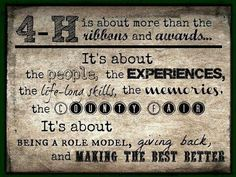 4-H! Where I learned how to live life, and where I made friends I will keep for the rest of my life!