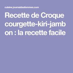 Recette de Croque courgette-kiri-jambon : la recette facile