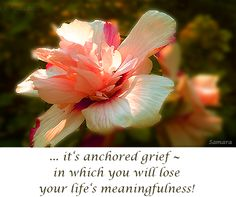 ... it's anchored #grief ~ in which you will lose your life's meaningfulness!
