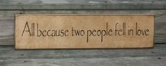 All Because Two People Fell in Love - Primitive Country Painted Wall Sign