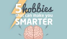 5 Hobbies That Can Make You Smarter