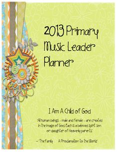 SINGING TIME IDEA: 2013 Primary Music Leader PLANNER!!!!  Thank you, talented people who share!