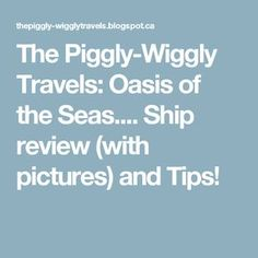 The Piggly-Wiggly Travels: Oasis of the Seas.... Ship review (with pictures) and Tips!