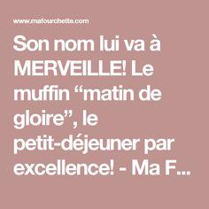"""Son nom lui va à MERVEILLE! Le muffin """"matin de gloire"""", le petit-déjeuner par excellence!  - Ma Fourchette"""