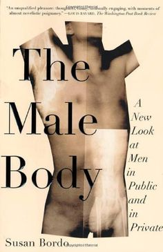 The Male Body: A New Look at Men in Public and in Private by Susan Bordo (2000)