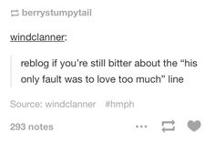 """Reblog if you're still bitter about the """"His only fault was to love too much"""" line"""