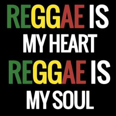 Reggae is my heart. Reggae is my life.