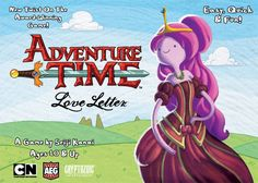 Love Letter: Adventure Time: Love Letter: Adventure Time is a game of risk, deduction, and luck for 2–4 players based on the original Love Letter game by Seiji Kanai, except re-themed with characters of the hit cartoon Adventure Time. Players are suitors trying to gain the affections of Princess Bubblegum.