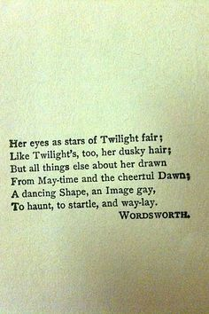 .her eyes as stars of twilight fair...to haunt, to startle, and way-lay::wordsworth::