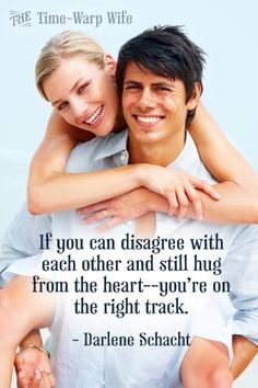 If you can disagree with each other and still hug from the heart--you're on the right track. - Darlene Schacht | Time-Warp Wife