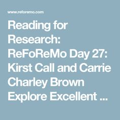 Reading for Research: ReFoReMo Day 27: Kirst Call and Carrie Charley Brown Explore Excellent Endings