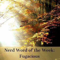 Nerd Word of the Week: Fugacious ~ transient or fleeting. As in: The light danced along the leaves in a dazzling, fugacious display. Words For Writers, Nerd, Positivity, Leaves, Display, French, Floor Space, Billboard, French People