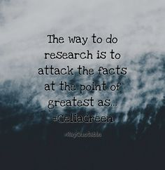 Quotes about The way to do research is to attack the facts at the point of greatest as... #CeliaGreen   with images background, share as cover photos, profile pictures on WhatsApp, Facebook and Instagram or HD wallpaper - Best quotes