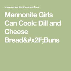 Mennonite Girls Can Cook: Dill and Cheese Bread/Buns