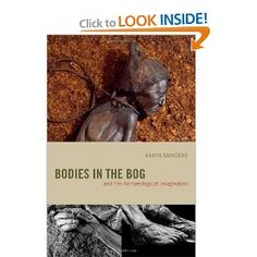 Bodies in the Bog and the Archaeological Imagination: Karin Sanders