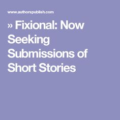 » Fixional: Now Seeking Submissions of Short Stories