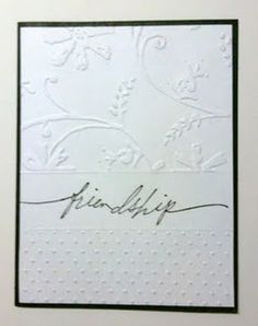 2 kinds of embossing, scoring and a sentiment