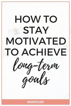 How to Stay Motivated to Achieve Long-Term Goals | Have some lofty goals in mind? Click through for some great tips on staying motivated to reach them! - Very Erin Blog