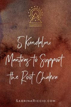 5 Kundalini Yoga Mantras to Support the Root Chakra | SabrinaRiccio.com
