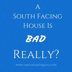 A south facing house, as per vastu, is very auspicious & gives wealth, name, fame & influence etc. provided few conditions are met.