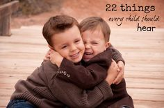 22 things every child should hear - Finding Your Joy in the Journey