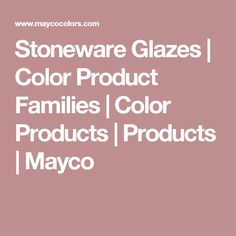 Stoneware Glazes | Color Product Families | Color Products | Products | Mayco