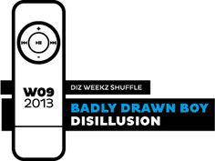 'diz weekz shuffle' © 2013 dizizsander. Badly Drawn Boy - Disillusion #music