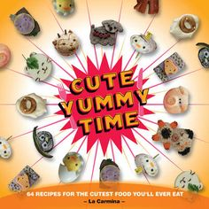 Jackass meets man vs food in this awe inspiring and hilarious cute yummy time 70 recipes for the cutest food youll ever eat by la carmina a cookbook that thinks outside the bento box and brings the popular japanese forumfinder Image collections